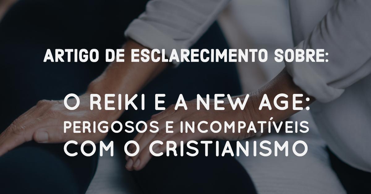 RESPOSTA A O REIKI E A NEW AGE: PERIGOSOS E INCOMPATÍVEIS COM O CRISTIANISMO